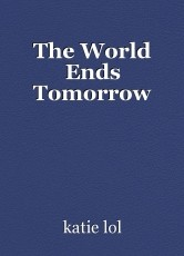 The World Ends Tomorrow