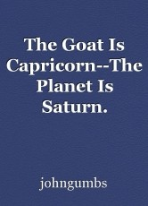 The Goat Is Capricorn--The Planet Is Saturn.