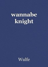 wannabe knight