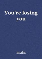 You're losing you