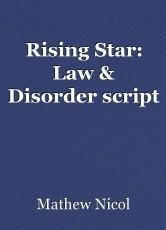 Rising Star: Law & Disorder script
