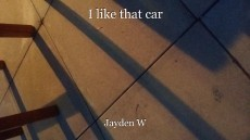 I like that car