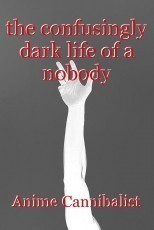 the confusingly dark life of a nobody