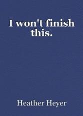I won't finish this.