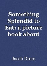 Something Splendid to Eat: a picture book about slavery