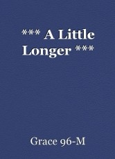 *** A Little Longer ***