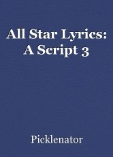 All Star Lyrics: A Script 3