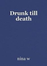 Drunk till death