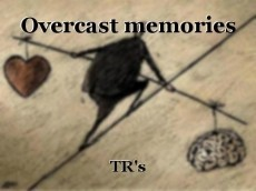 Overcast memories