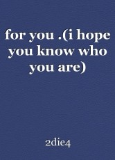 for you .(i hope you know who you are)