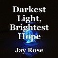 Darkest Light, Brightest Hope