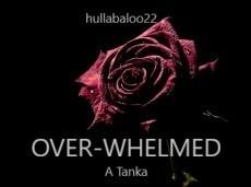 Over-whelmed -- a Tanka