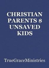 CHRISTIAN PARENTS $ UNSAVED KIDS