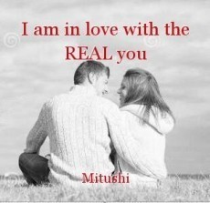 I am in love with the REAL you