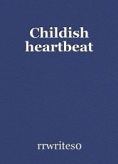 Childish heartbeat