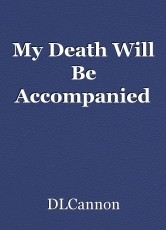 My Death Will Be Accompanied