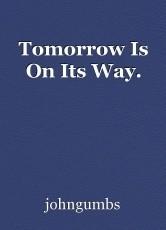 Tomorrow Is On Its Way.