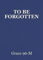 TO BE FORGOTTEN