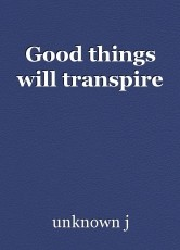 Good things will transpire