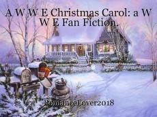 A W W E Christmas Carol: a W W E Fan Fiction.