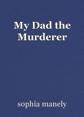My Dad the Murderer