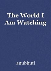 The World I Am Watching