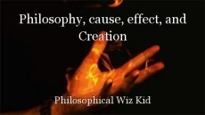 Philosophy, cause, effect, and Creation