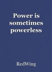 Power is sometimes powerless