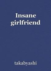 Insane girlfriend