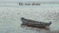 He was alone