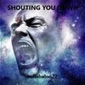 Shouting You Down
