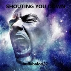 Shouting You Down