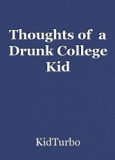 Thoughts of  a Drunk College Kid