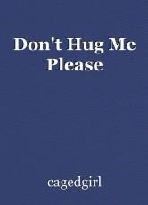 Don't Hug Me Please