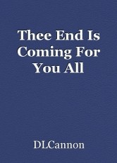 Thee End Is Coming For You All