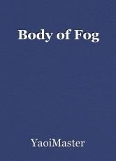 Body of Fog