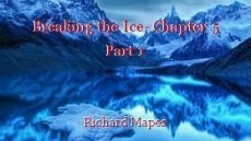 Breaking the Ice- Chapter 5 Part 1