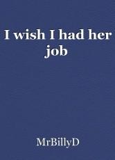 I wish I had her job