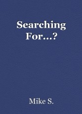 Searching For...?