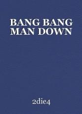 BANG BANG MAN DOWN