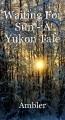Waiting For Sun - A Yukon Tale