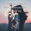 8 Ways to Recover from a Devastating Break-up