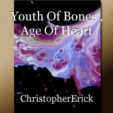 Youth Of Bones , Age Of Heart