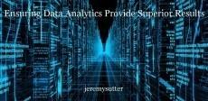 Ensuring Data Analytics Provide Superior Results