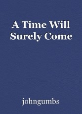 A Time Will Surely Come