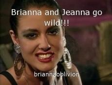 Brianna and Jeanna go wild!!!