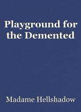 Playground for the Demented