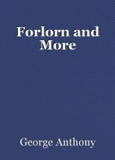 Forlorn and More