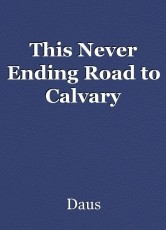 This Never Ending Road to Calvary