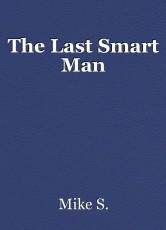 The Last Smart Man